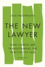 The New Lawyer, Second Edition : How Clients Are Transforming the Practice of Law - Book