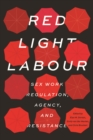 Red Light Labour : Sex Work Regulation, Agency, and Resistance - Book