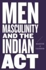 Men, Masculinity, and the Indian Act - Book