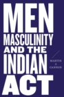 Men, Masculinity, and the Indian Act - eBook