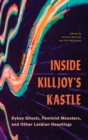 Inside Killjoy's Kastle : Dykey Ghosts, Feminist Monsters, and Other Lesbian Hauntings - Book