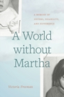 A World without Martha : A Memoir of Sisters, Disability, and Difference - Book