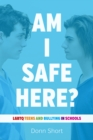 Am I Safe Here? : LGBTQ Teens and Bullying in Schools - Book