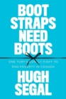 Bootstraps Need Boots : One Tory's Lonely Fight to End Poverty in Canada - Book