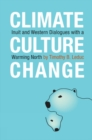 Climate, Culture, Change : Inuit and Western Dialogues with a Warming North - eBook