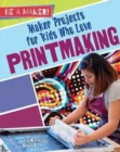 Maker Projects for Kids Who Love Printmaking - Book
