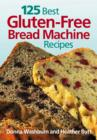 125 Best Gluten Free Bread Machine Recipes - Book