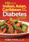 150 Best Indian, Asian, Caribbean and More Diabetes Recipes - Book