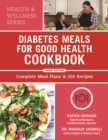 Diabetes Meals for Good Health Cookbook : Complete Meal Plans and 100 Recipes - Book