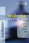 The Wiersbe Bible Study Series: Hebrews : Live by Faith, Not by Sight - eBook