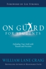 On Guard for Students : A Thinker's Guide to the Christian Faith - eBook