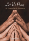 Let Us Pray : 120 Prayers for All Occasions - eBook