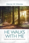 He Walks with Me : Enjoying the Abiding Presence of God - Book