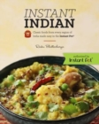 Instant Indian : Classic Foods from Every Region of India Made Easy in the Instant Pot - Book