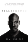 Transformed : A Navy SEAL's Unlikely Journey from the Throne of Africa, to the Streets of the Bronx, to Defying All Odds - Book