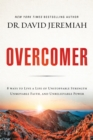 Overcomer : 8 Ways to Live a Life of Unstoppable Strength, Unmovable Faith, and Unbelievable Power - Book
