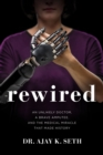 Rewired : An Unlikely Doctor, a Brave Amputee, and the Medical Miracle That Made History - Book