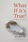 What If It's True? : A Storyteller's Journey with Jesus - eBook