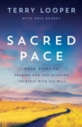 Sacred Pace : Four Steps to Hearing God and Aligning Yourself With His Will - Book