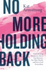 No More Holding Back : Emboldening Women to Move Past Barriers, See Their Worth, and Serve God Everywhere - Book