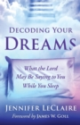 Decoding Your Dreams : What The Lord May Be Saying To You While You Sleep - Book