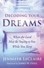 Decoding Your Dreams : What the Lord May Be Saying to You While You Sleep - eBook