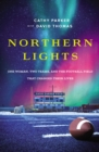 Northern Lights : One Woman, Two Teams, and the Football Field That Changed Their Lives - eBook