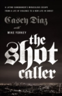 The Shot Caller : A Latino Gangbanger's Miraculous Escape from a Life of Violence to a New Life in Christ - Book