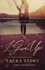 I Give Up : The Secret Joy of a Surrendered Life - Book