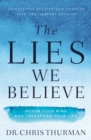The Lies We Believe : Renew Your Mind and Transform Your Life - Book
