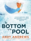 The Bottom of the Pool : Thinking Beyond Your Boundaries to Achieve Extraordinary Results - Book