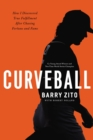 Curveball : How I Discovered True Fulfillment After Chasing Fortune and Fame - Book