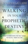 Walking in Your Prophetic Destiny : How to Work with The Holy Spirit to Fulfill Your Calling - Book
