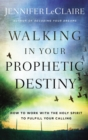 Walking in Your Prophetic Destiny : How to Work with The Holy Spirit to Fulfill Your Calling - eBook