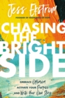Chasing the Bright Side : Embrace Optimism, Activate Your Purpose, and Write Your Own Story - Book