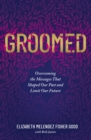Groomed : Overcoming the Messages That Shaped Our Past and Limit Our Future - Book