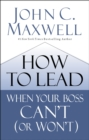 How to Lead When Your Boss Can't (or Won't) - Book