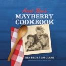 Aunt Bee's Mayberry Cookbook : Recipes and Memories from America's Friendliest Town (60th Anniversary Edition)
