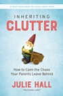 Inheriting Clutter : How to Calm the Chaos Your Parents Leave Behind - eBook