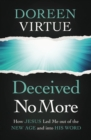 Deceived No More : How Jesus Led Me out of the New Age and into His Word - eBook