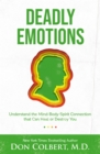 Deadly Emotions : Understand the Mind-Body-Spirit Connection that Can Heal or Destroy You - Book
