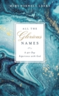 All the Glorious Names : A 40-Day Experience with God - Book