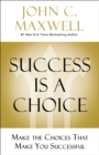 Success Is A Choice : Make The Choices That Make You Successful - Book