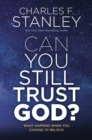 Can You Still Trust God? : What Happens When You Choose to Believe - eBook