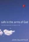 Safe in the Arms of God : Truth from Heaven About the Death of a Child - Book