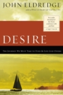Desire : The Journey We Must Take to Find the Life God Offers - Book