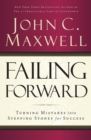 Failing Forward : Turning Mistakes into Stepping Stones for Success - Book