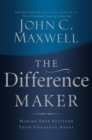 The Difference Maker : Making Your Attitude Your Greatest Asset - Book