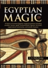 Egyptian Magic : A history of ancient Egyptian magical practices including amulets, names, spells, enchantments, figures, formulae, supernatural ceremonies, and words of power - Book