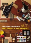 The Complete Guide to Art Materials and Techniques - Book